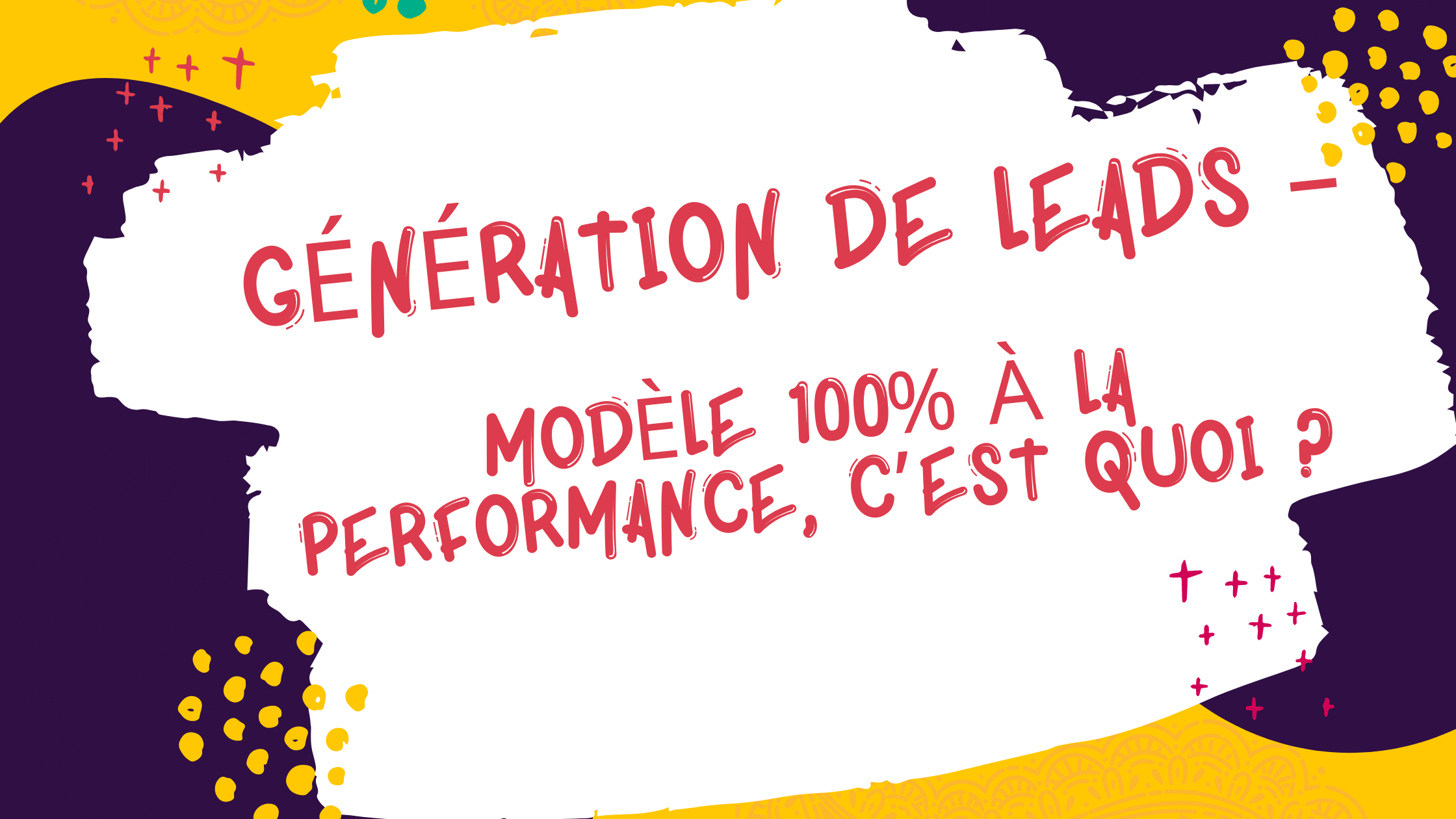 Génération de leads – Modèle 100% à la performance, c'est quoi?