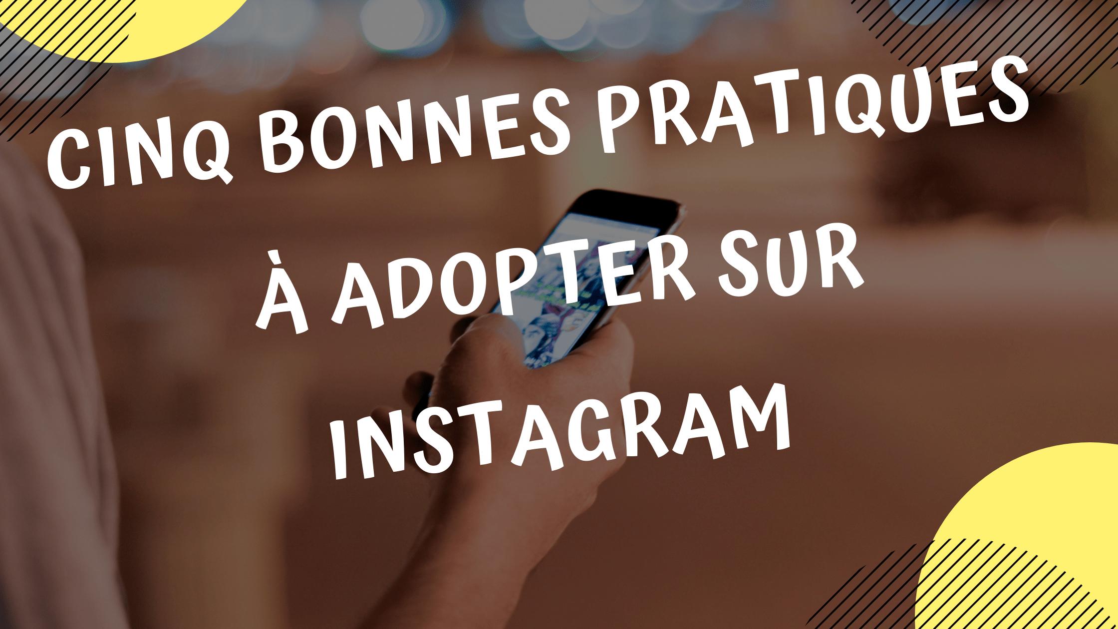 Cinq bonnes pratiques à adopter sur Instagram